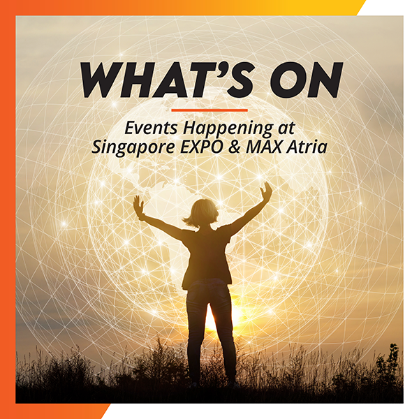 Check out what events are going on at the Singapore EXPO & MAX Atria